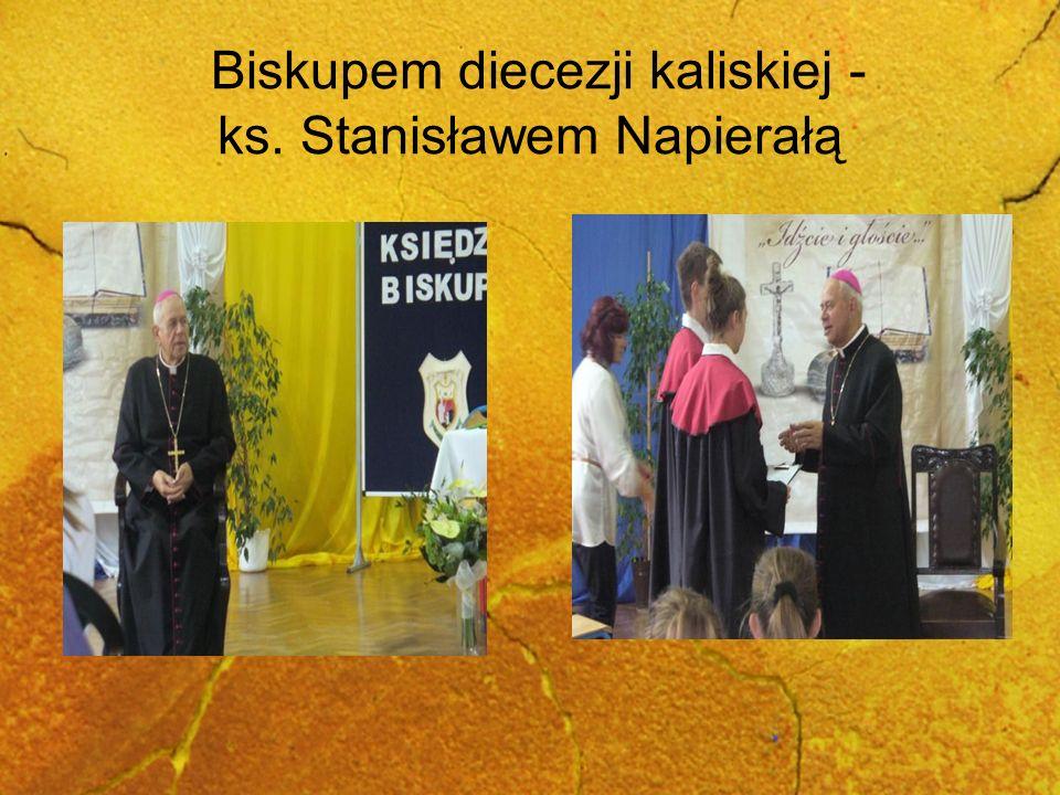 Biskupem diecezji kaliskiej - ks. Stanisławem Napierałą