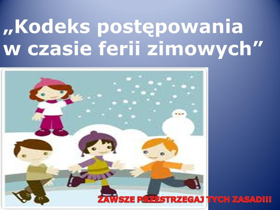 Kodeks postępowania w czasie ferii zimowych