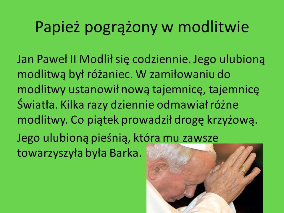 Papież pogrążony w modlitwie Jan Paweł II Modlił się codziennie. Jego ulubioną modlitwą był różaniec. W zamiłowaniu do modlitwy ustanowił nową tajemni