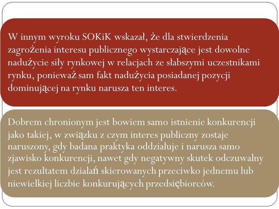 Zakres przedmiotowy ustawy W innym wyroku SOKiK wskazał, ż e dla stwierdzenia zagro ż enia interesu publicznego wystarczaj ą ce jest dowolne nadu ż yc