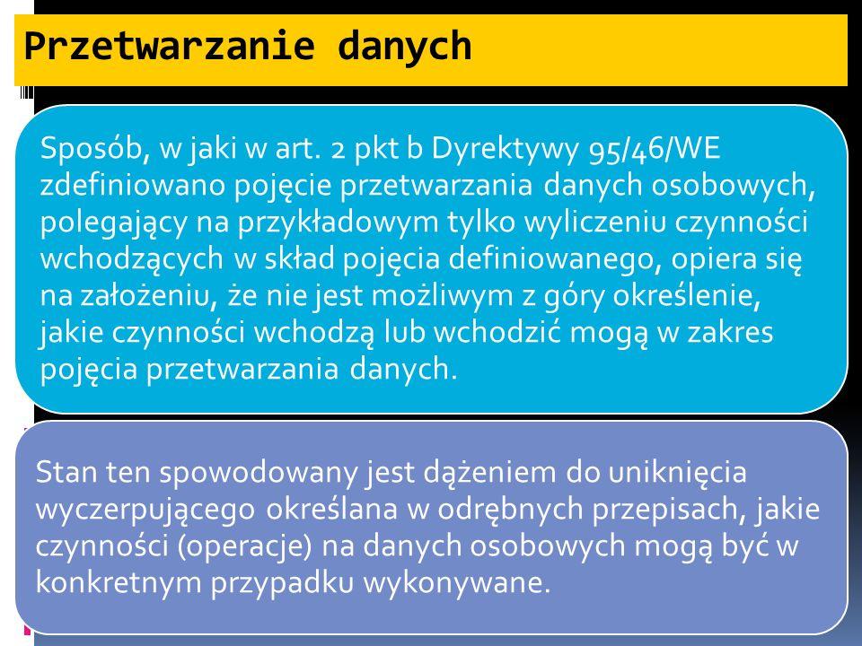 Przetwarzanie danych Z podobnego założenia wychodzi ustawodawca polski, który w art.