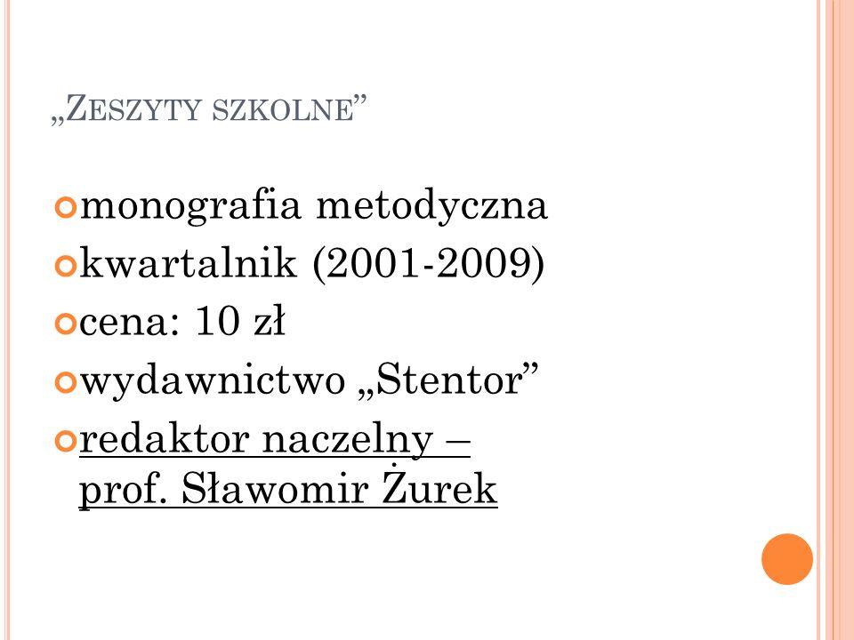 Z ESZYTY SZKOLNE monografia metodyczna kwartalnik (2001-2009) cena: 10 zł wydawnictwo Stentor redaktor naczelny – prof.