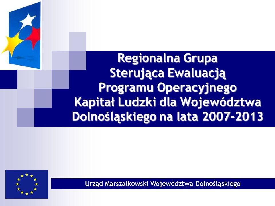 Regionalna Grupa Sterująca Ewaluacją Programu Operacyjnego Kapitał Ludzki dla Województwa Dolnośląskiego na lata 2007–2013 Urząd Marszałkowski Województwa Dolnośląskiego