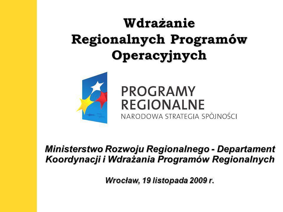 1 Wdrażanie Regionalnych Programów Operacyjnych Ministerstwo Rozwoju Regionalnego - Departament Koordynacji i Wdrażania Programów Regionalnych Wrocław, 19 listopada 2009 r.