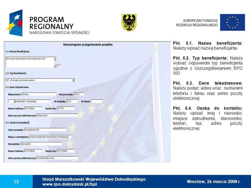 Urząd Marszałkowski Województwa Dolnośląskiego27 lutego 2008 r. 13 Pkt. 5.1. Nazwa beneficjenta: Należy wpisać nazwę beneficjenta Pkt. 5.2. Typ benefi