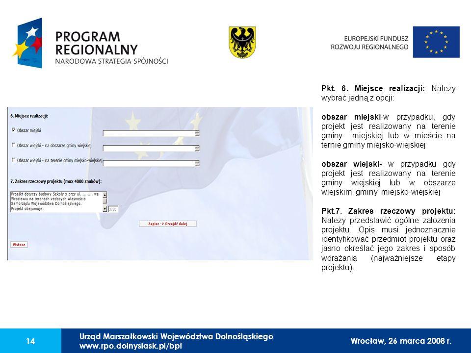 Urząd Marszałkowski Województwa Dolnośląskiego27 lutego 2008 r. 14 Pkt. 6. Miejsce realizacji: Należy wybrać jedną z opcji: obszar miejski-w przypadku