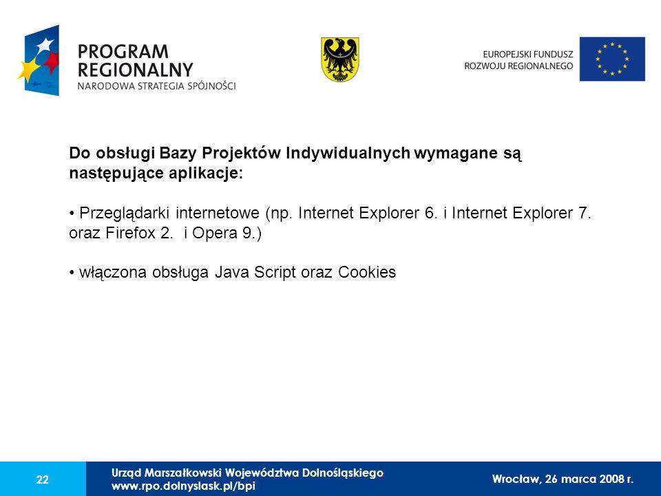 Urząd Marszałkowski Województwa Dolnośląskiego27 lutego 2008 r. 22 Do obsługi Bazy Projektów Indywidualnych wymagane są następujące aplikacje: Przeglą