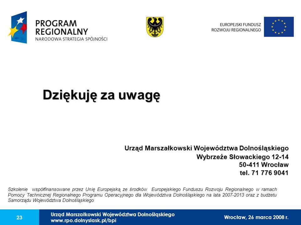 Urząd Marszałkowski Województwa Dolnośląskiego27 lutego 2008 r. 23 Dziękuję za uwagę Urząd Marszałkowski Województwa Dolnośląskiego Wybrzeże Słowackie