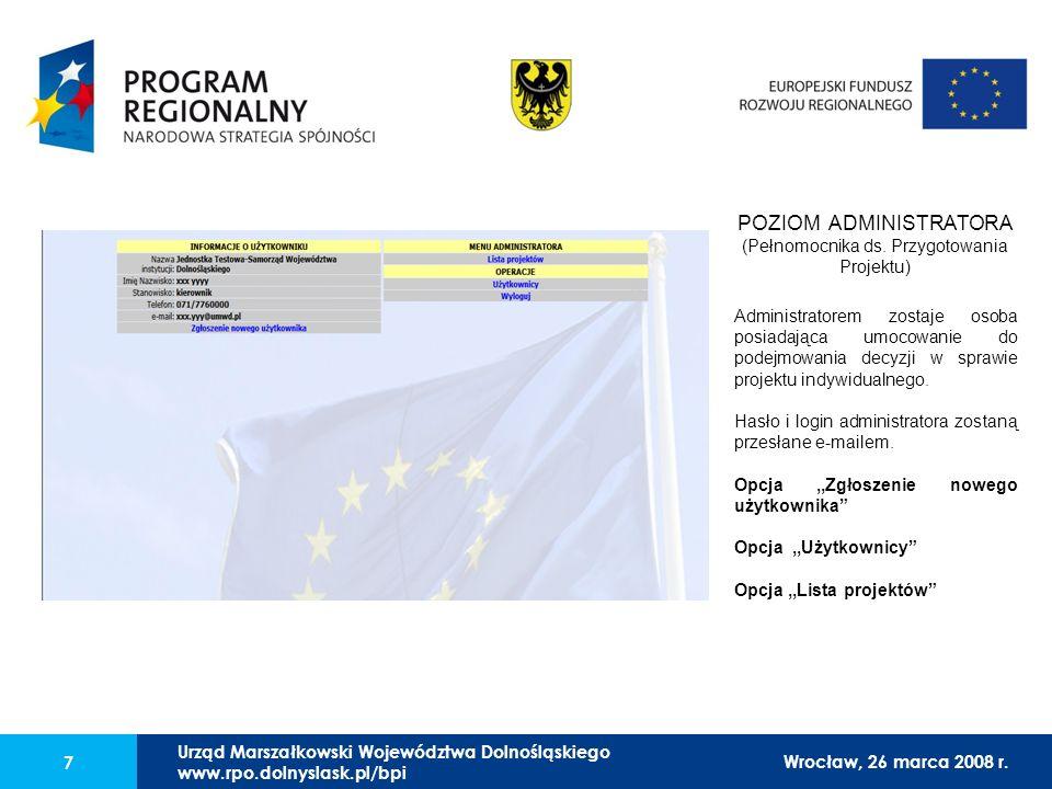 Urząd Marszałkowski Województwa Dolnośląskiego27 lutego 2008 r. 7 POZIOM ADMINISTRATORA (Pełnomocnika ds. Przygotowania Projektu) Administratorem zost