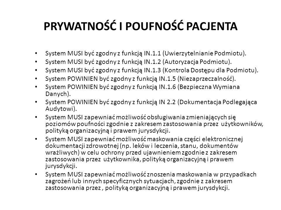 PRYWATNOŚĆ I POUFNOŚĆ PACJENTA System MUSI być zgodny z funkcją IN.1.1 (Uwierzytelnianie Podmiotu). System MUSI być zgodny z funkcją IN.1.2 (Autoryzac
