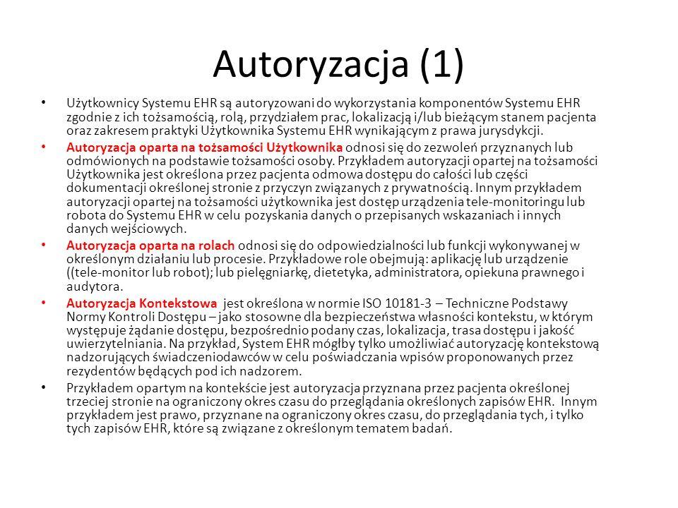 Autoryzacja (1) Użytkownicy Systemu EHR są autoryzowani do wykorzystania komponentów Systemu EHR zgodnie z ich tożsamością, rolą, przydziałem prac, lo