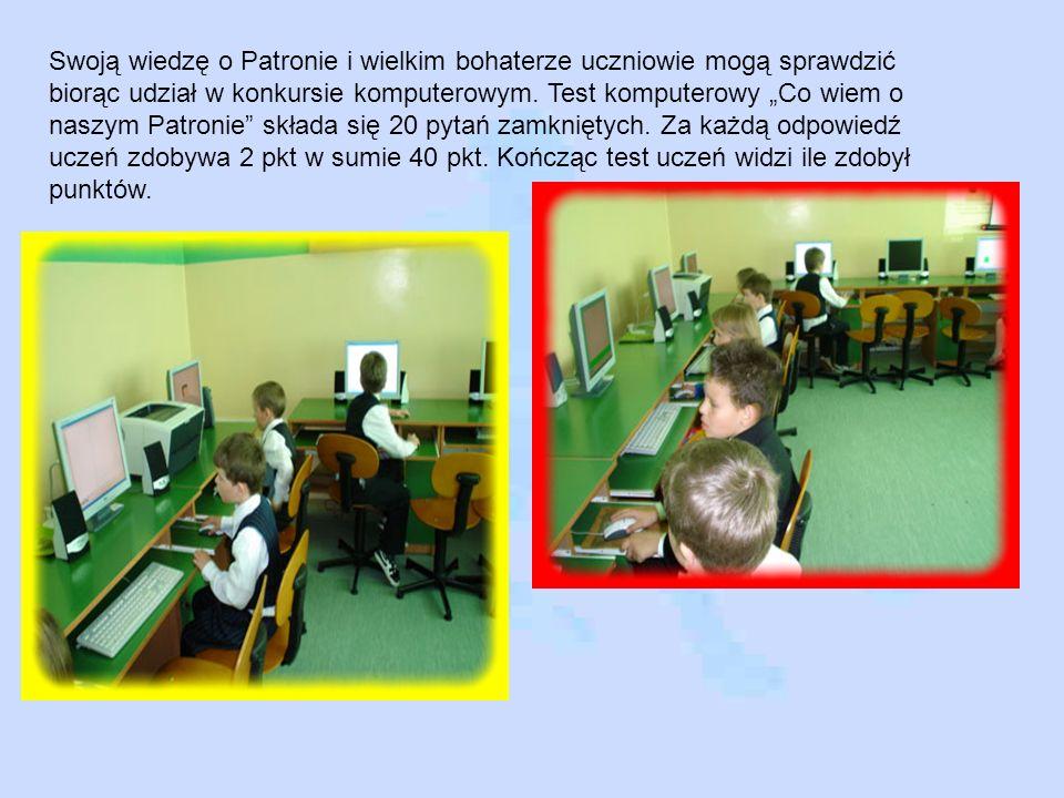Swoją wiedzę o Patronie i wielkim bohaterze uczniowie mogą sprawdzić biorąc udział w konkursie komputerowym. Test komputerowy Co wiem o naszym Patroni