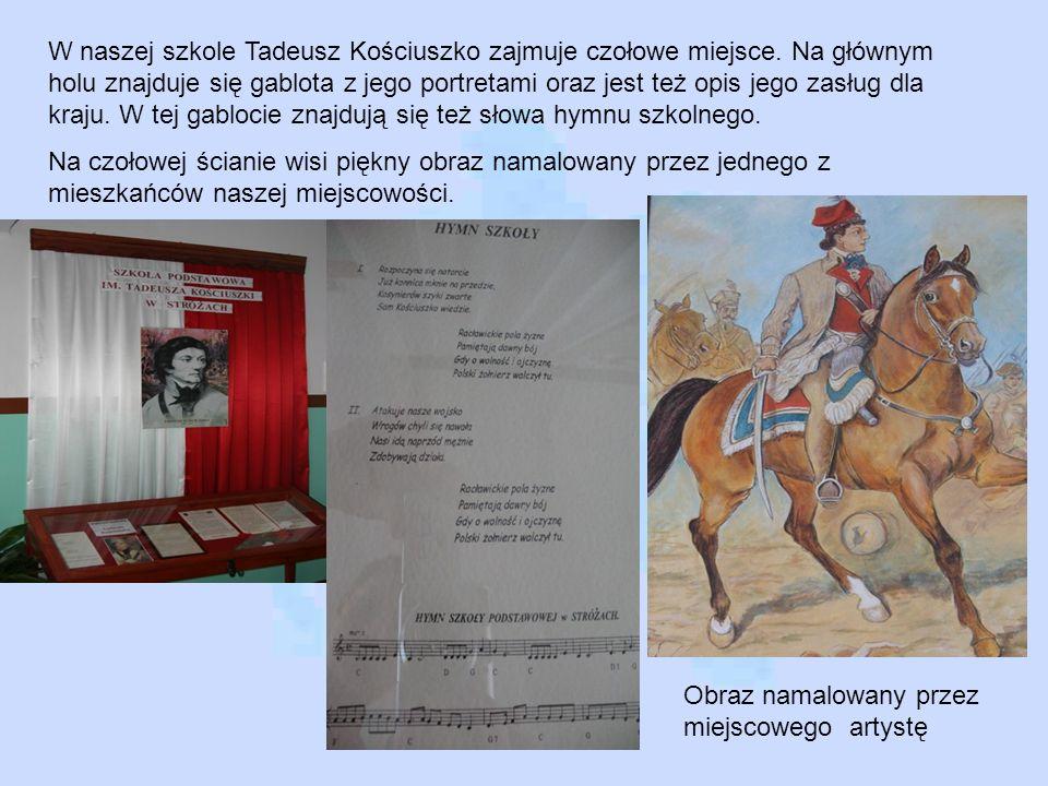 W naszej szkole Tadeusz Kościuszko zajmuje czołowe miejsce. Na głównym holu znajduje się gablota z jego portretami oraz jest też opis jego zasług dla