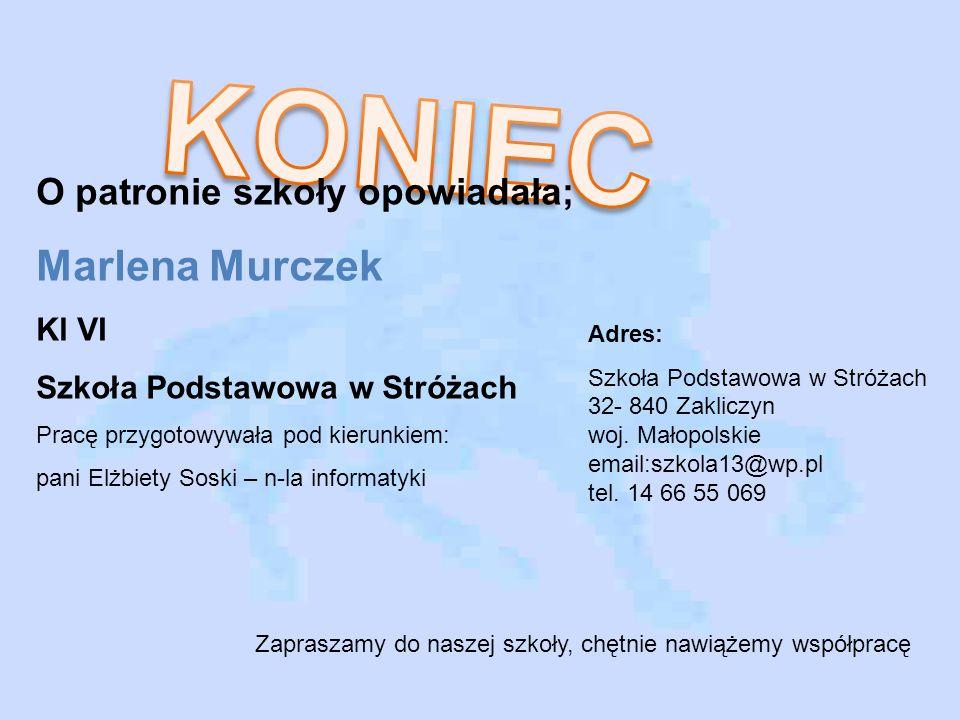 O patronie szkoły opowiadała; Marlena Murczek Kl VI Szkoła Podstawowa w Stróżach Pracę przygotowywała pod kierunkiem: pani Elżbiety Soski – n-la infor