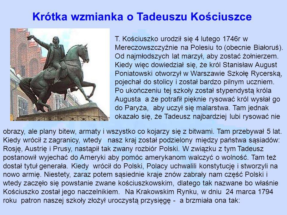Krótka wzmianka o Tadeuszu Kościuszce T. Kościuszko urodził się 4 lutego 1746r w Mereczowszczyźnie na Polesiu to (obecnie Białoruś). Od najmłodszych l