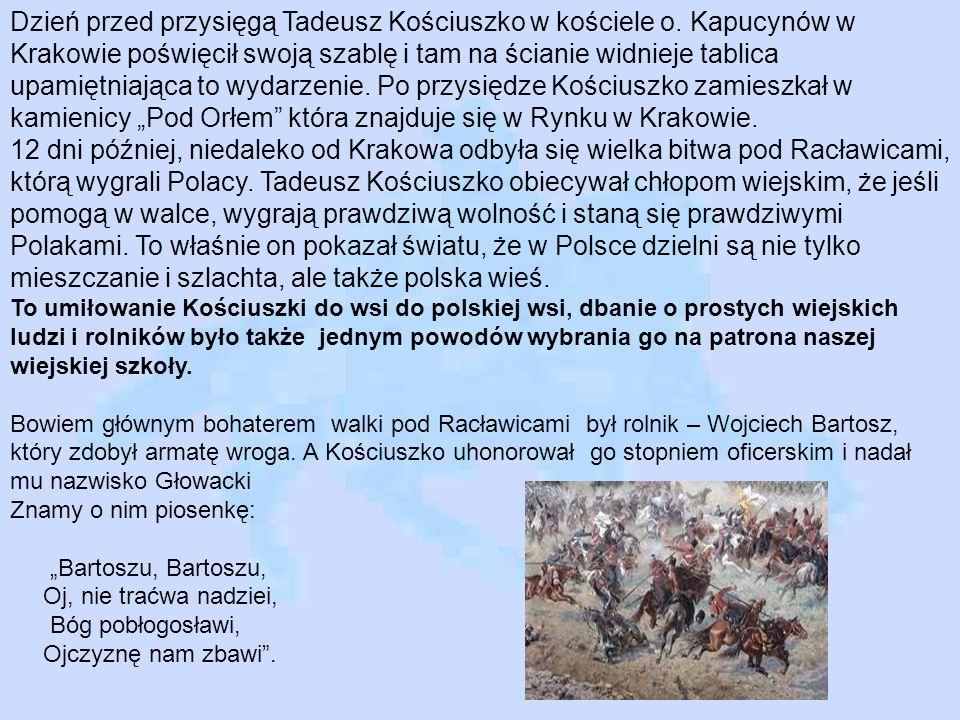 Dzień przed przysięgą Tadeusz Kościuszko w kościele o. Kapucynów w Krakowie poświęcił swoją szablę i tam na ścianie widnieje tablica upamiętniająca to