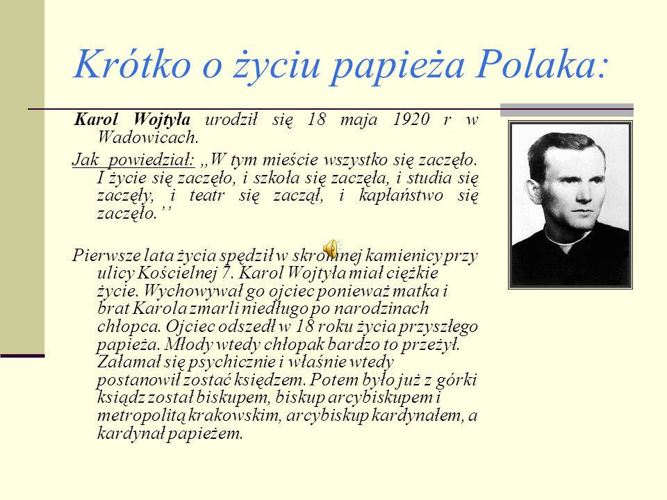 Krótko o życiu papieża Polaka: Karol Wojtyła urodził się 18 maja 1920 r w Wadowicach.