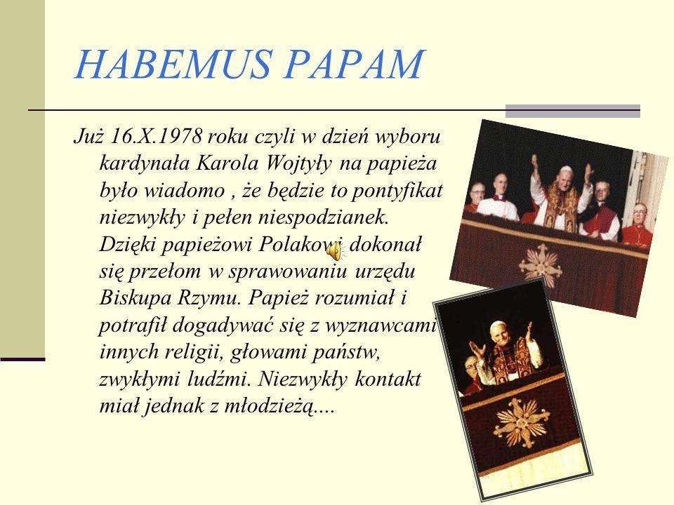 HABEMUS PAPAM Już 16.X.1978 roku czyli w dzień wyboru kardynała Karola Wojtyły na papieża było wiadomo, że będzie to pontyfikat niezwykły i pełen niespodzianek.