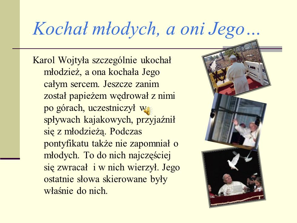 Kochał młodych, a oni Jego… Karol Wojtyła szczególnie ukochał młodzież, a ona kochała Jego całym sercem.