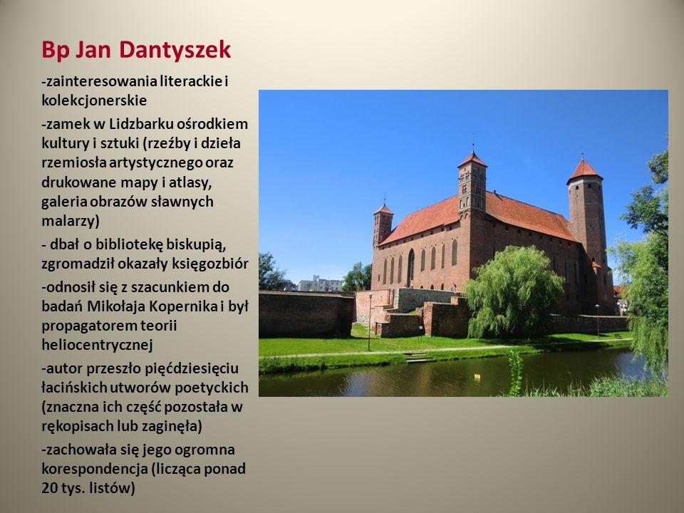 Bp Jan Dantyszek -zainteresowania literackie i kolekcjonerskie -zamek w Lidzbarku ośrodkiem kultury i sztuki (rzeźby i dzieła rzemiosła artystycznego