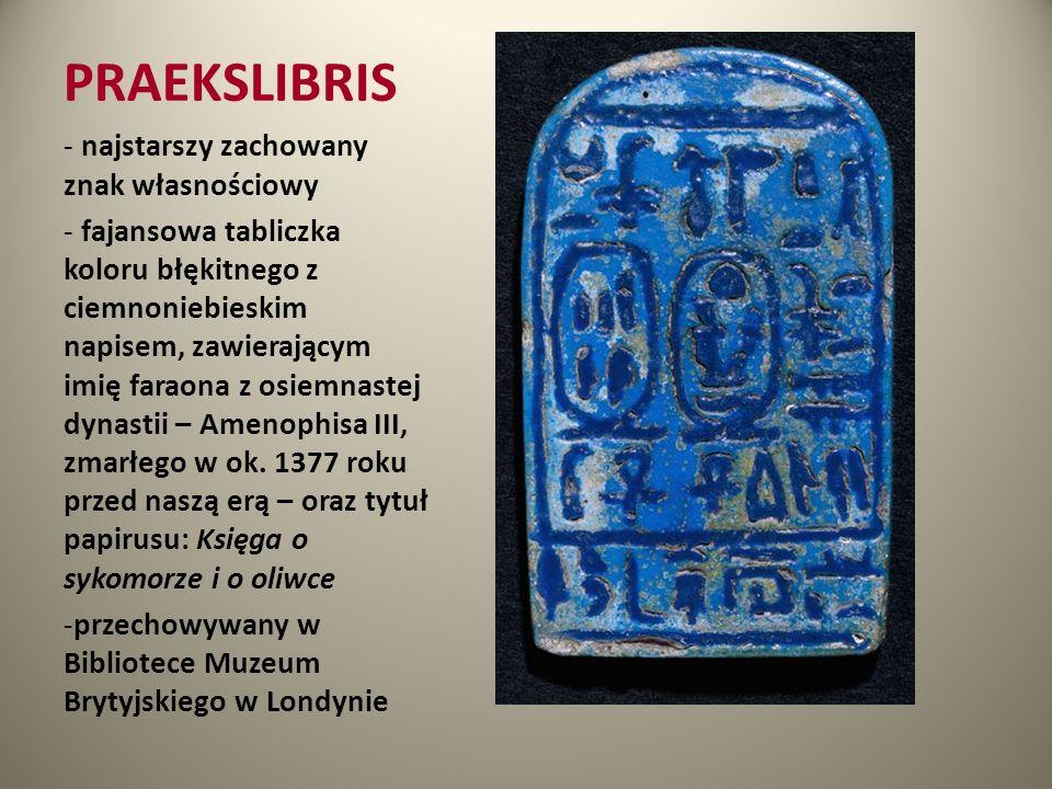 PRAEKSLIBRIS - najstarszy zachowany znak własnościowy - fajansowa tabliczka koloru błękitnego z ciemnoniebieskim napisem, zawierającym imię faraona z