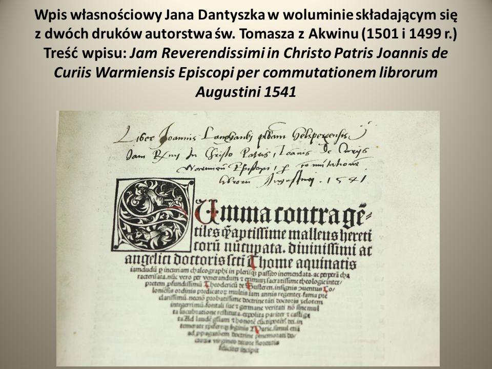 Wpis własnościowy Jana Dantyszka w woluminie składającym się z dwóch druków autorstwa św. Tomasza z Akwinu (1501 i 1499 r.) Treść wpisu: Jam Reverendi