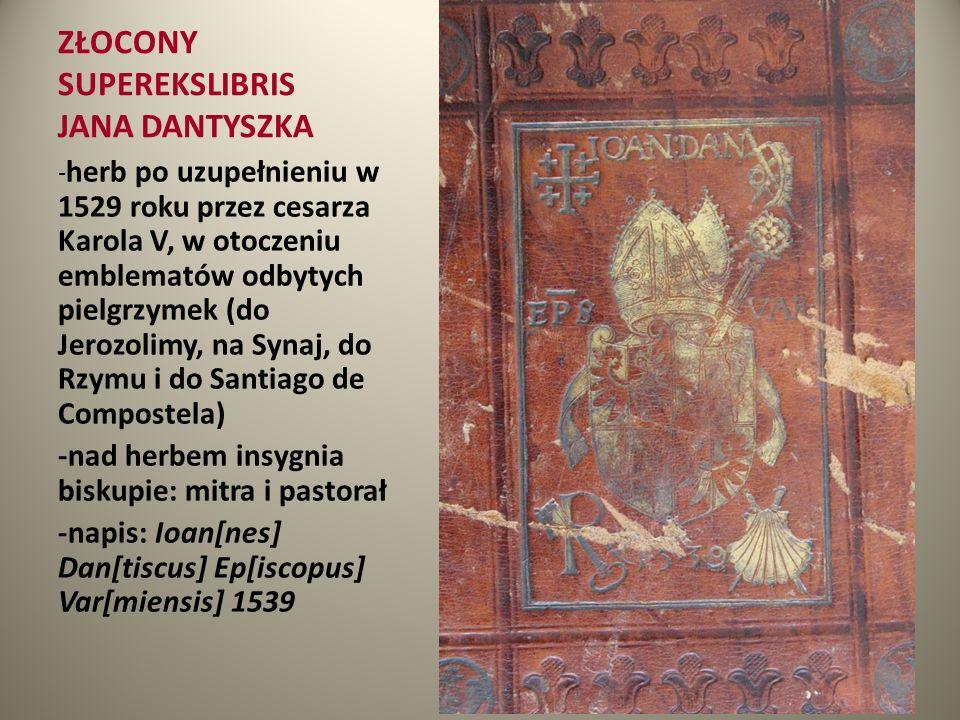 ZŁOCONY SUPEREKSLIBRIS JANA DANTYSZKA - herb po uzupełnieniu w 1529 roku przez cesarza Karola V, w otoczeniu emblematów odbytych pielgrzymek (do Jeroz