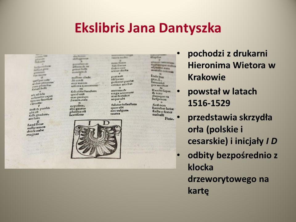 Ekslibris Jana Dantyszka pochodzi z drukarni Hieronima Wietora w Krakowie powstał w latach 1516-1529 przedstawia skrzydła orła (polskie i cesarskie) i