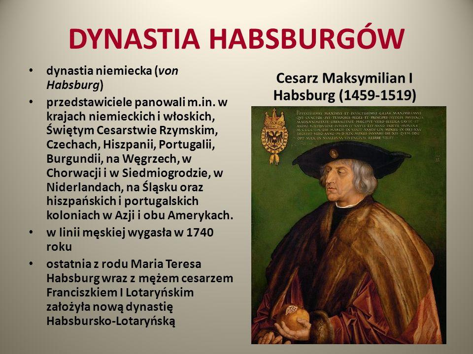 DYNASTIA HABSBURGÓW dynastia niemiecka (von Habsburg) przedstawiciele panowali m.in. w krajach niemieckich i włoskich, Świętym Cesarstwie Rzymskim, Cz