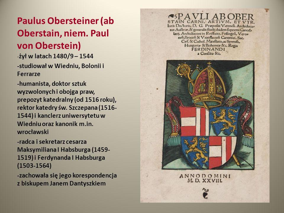 Paulus Obersteiner (ab Oberstain, niem. Paul von Oberstein) - żył w latach 1480/9 – 1544 -studiował w Wiedniu, Bolonii i Ferrarze -humanista, doktor s