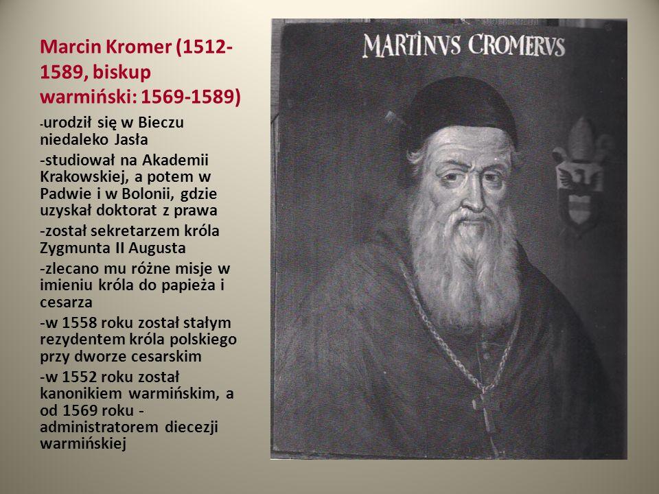 Marcin Kromer (1512- 1589, biskup warmiński: 1569-1589) - urodził się w Bieczu niedaleko Jasła -studiował na Akademii Krakowskiej, a potem w Padwie i