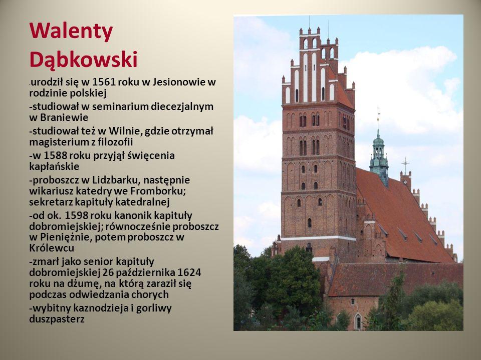 Walenty Dąbkowski - urodził się w 1561 roku w Jesionowie w rodzinie polskiej -studiował w seminarium diecezjalnym w Braniewie -studiował też w Wilnie,