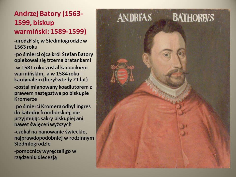 Andrzej Batory (1563- 1599, biskup warmiński: 1589-1599) - urodził się w Siedmiogrodzie w 1563 roku -po śmierci ojca król Stefan Batory opiekował się