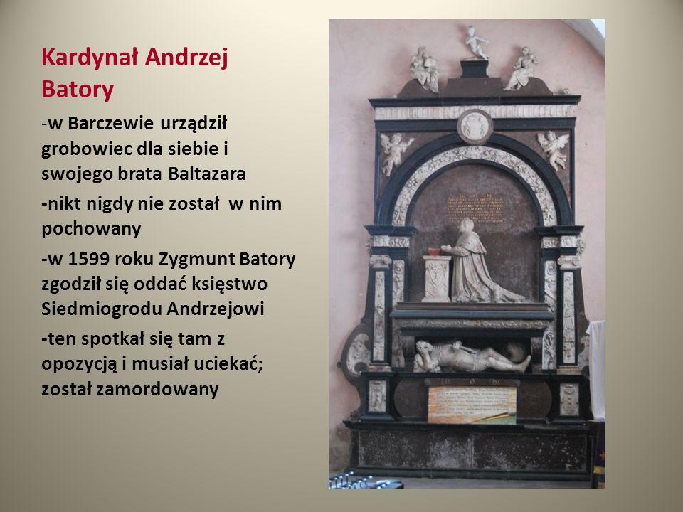 Kardynał Andrzej Batory - w Barczewie urządził grobowiec dla siebie i swojego brata Baltazara -nikt nigdy nie został w nim pochowany -w 1599 roku Zygm