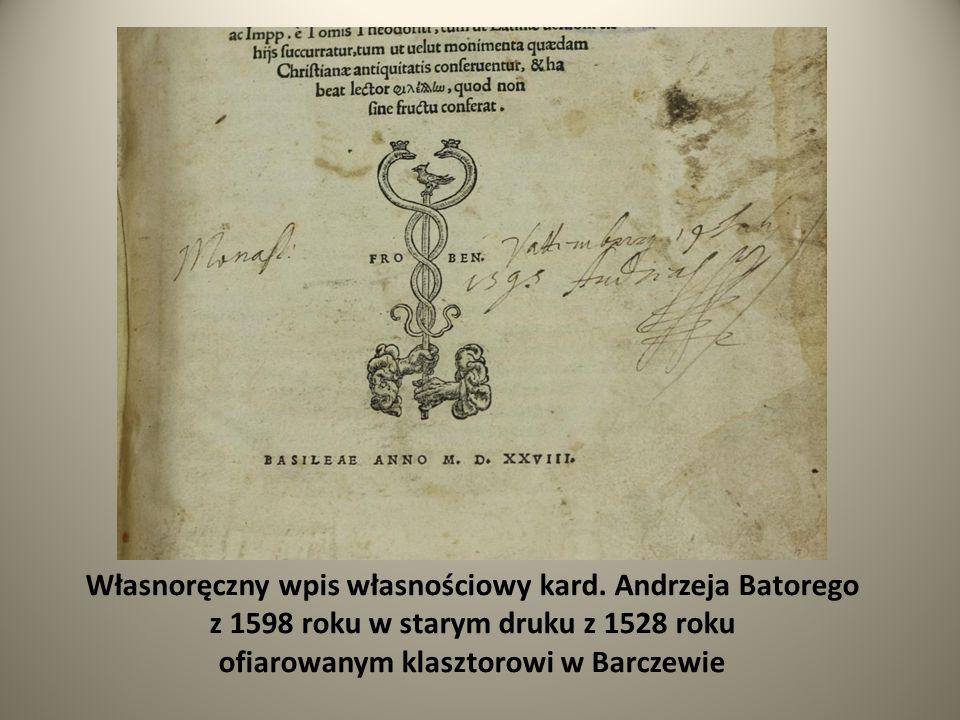 Własnoręczny wpis własnościowy kard. Andrzeja Batorego z 1598 roku w starym druku z 1528 roku ofiarowanym klasztorowi w Barczewie