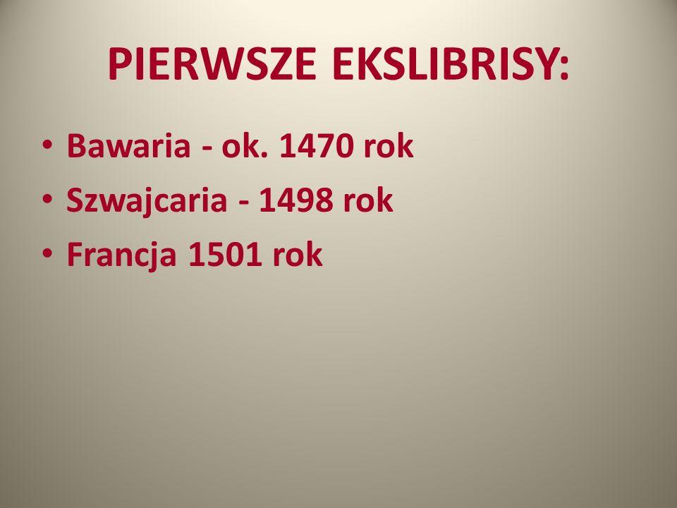 PIERWSZE EKSLIBRISY: Bawaria - ok. 1470 rok Szwajcaria - 1498 rok Francja 1501 rok