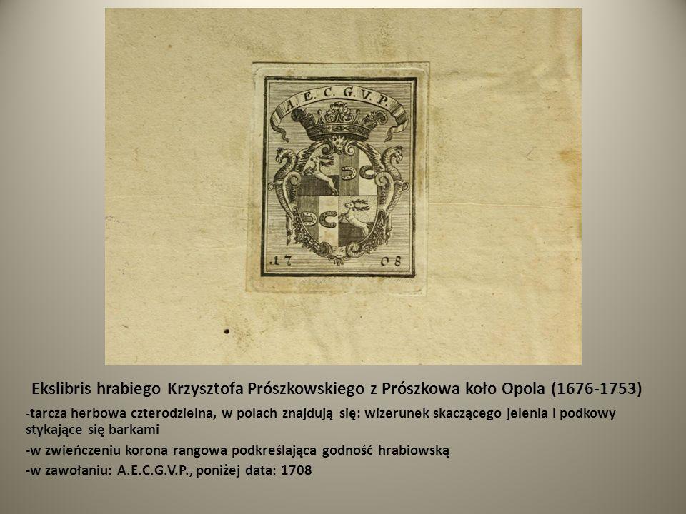 Ekslibris hrabiego Krzysztofa Prószkowskiego z Prószkowa koło Opola (1676-1753) - tarcza herbowa czterodzielna, w polach znajdują się: wizerunek skacz