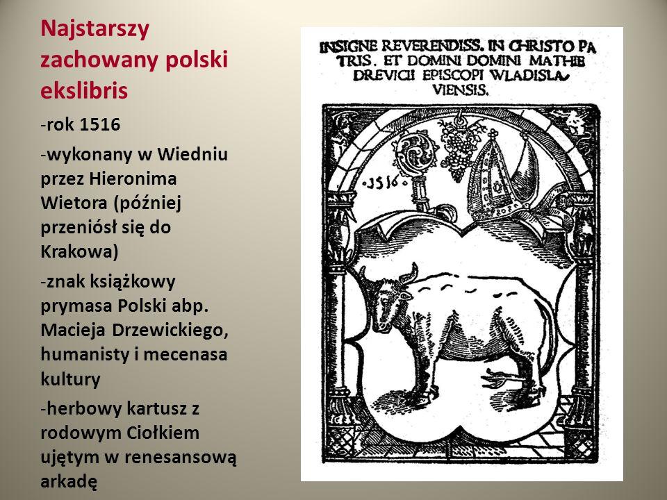 Najstarszy zachowany polski ekslibris -rok 1516 -wykonany w Wiedniu przez Hieronima Wietora (później przeniósł się do Krakowa) -znak książkowy prymasa