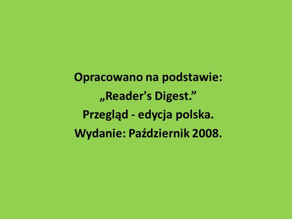 Opracowano na podstawie: Reader s Digest. Przegląd - edycja polska. Wydanie: Październik 2008.