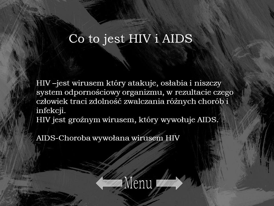 Podstawowe drogi zakażenia HIV *Kontakty płciowe: -skóra -błony śluzowe *Droga krwiopochodna: -zakażenie igły i strzykawki -transfuzje krwi *Zakażenie dziecka przez matkę: -podczas ciąży -karmienie piersią Wspólna praca, mieszkanie, spędzanie wolnego czasu z osobą żyjącą z HIV nie stwarza żadnego zagrożenia zakażeniem wirusem HIV.