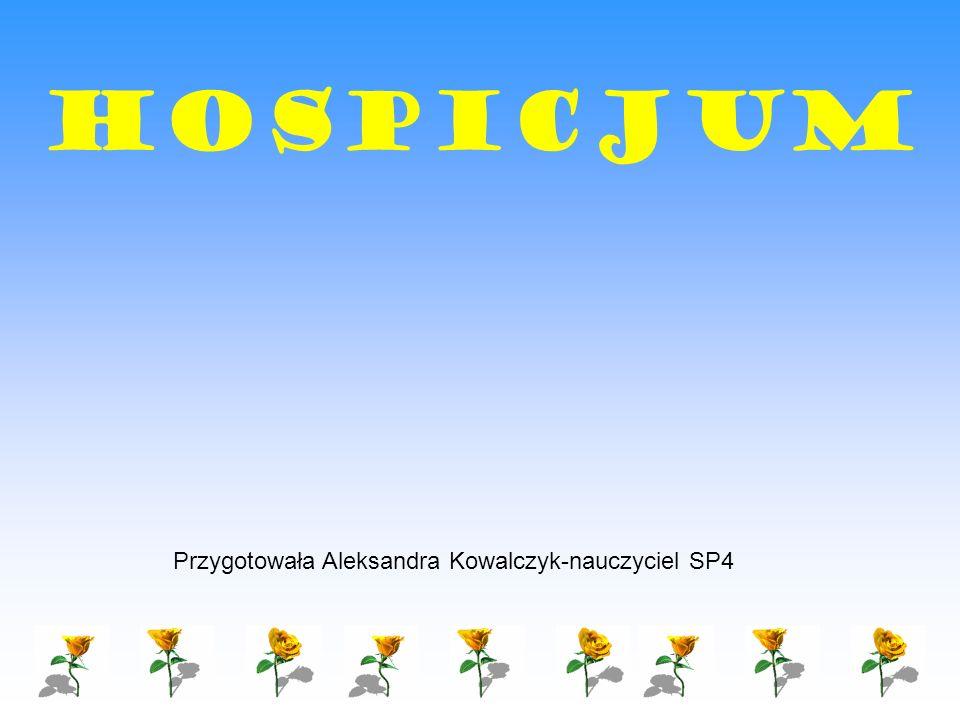 HOSPICJUM Przygotowała Aleksandra Kowalczyk-nauczyciel SP4