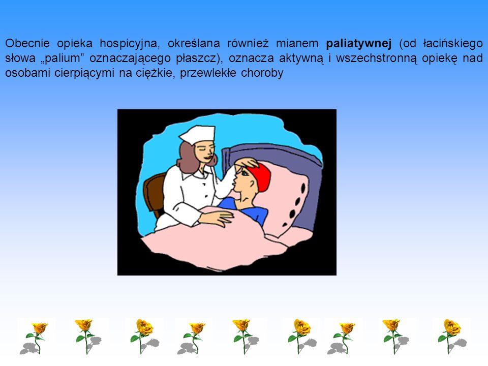 Obecnie opieka hospicyjna, określana również mianem paliatywnej (od łacińskiego słowa palium oznaczającego płaszcz), oznacza aktywną i wszechstronną o