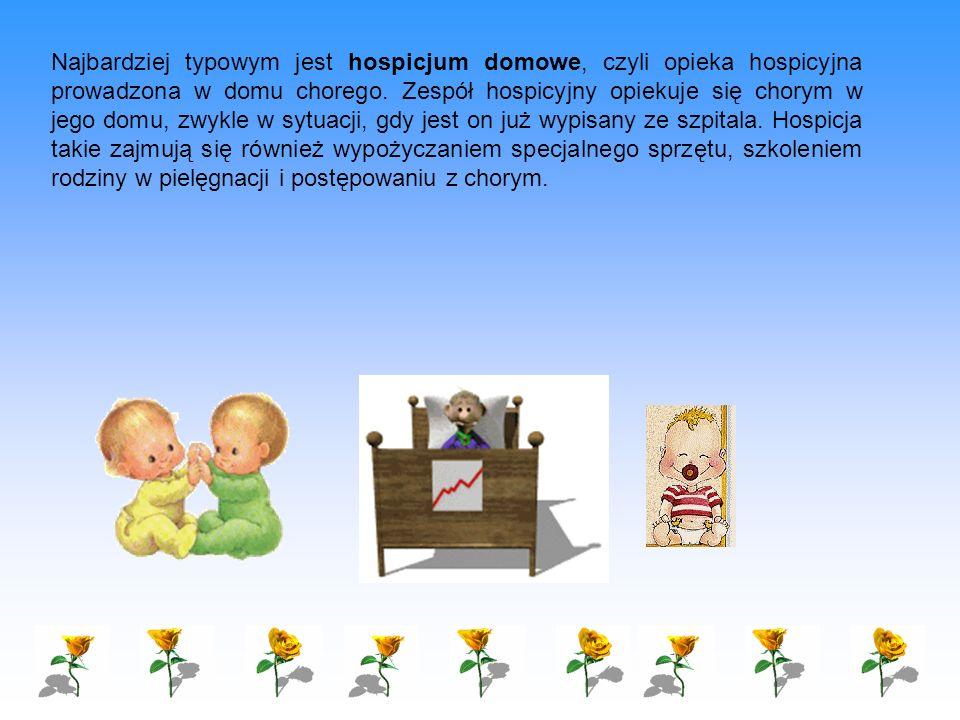 Najbardziej typowym jest hospicjum domowe, czyli opieka hospicyjna prowadzona w domu chorego. Zespół hospicyjny opiekuje się chorym w jego domu, zwykl