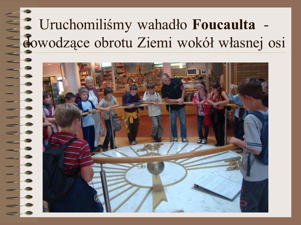Uruchomiliśmy wahadło Foucaulta - dowodzące obrotu Ziemi wokół własnej osi