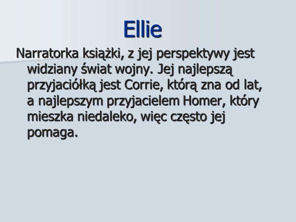 Ellie Ellie Narratorka książki, z jej perspektywy jest widziany świat wojny.