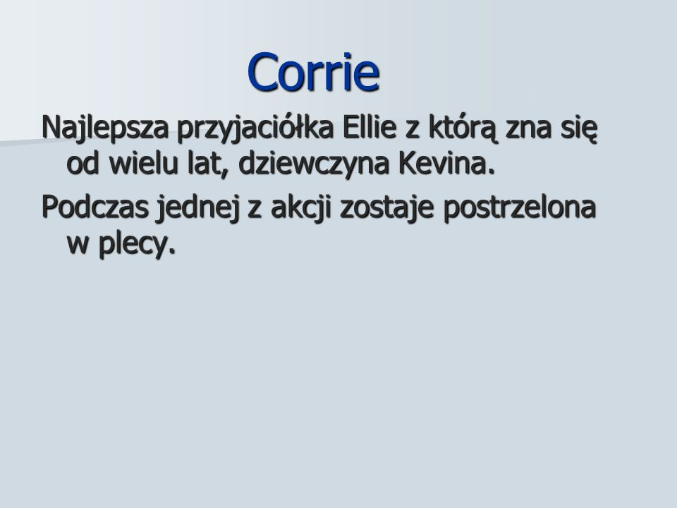 Corrie Corrie Najlepsza przyjaciółka Ellie z którą zna się od wielu lat, dziewczyna Kevina.