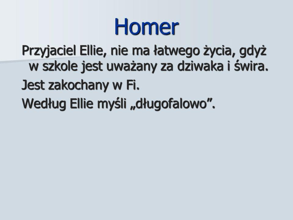 Homer Homer Przyjaciel Ellie, nie ma łatwego życia, gdyż w szkole jest uważany za dziwaka i świra.