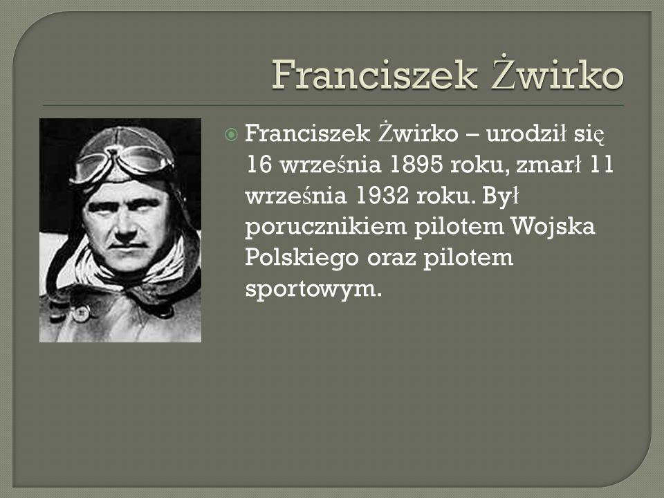 Franciszek Ż wirko – urodzi ł si ę 16 wrze ś nia 1895 roku, zmar ł 11 wrze ś nia 1932 roku. By ł porucznikiem pilotem Wojska Polskiego oraz pilotem sp
