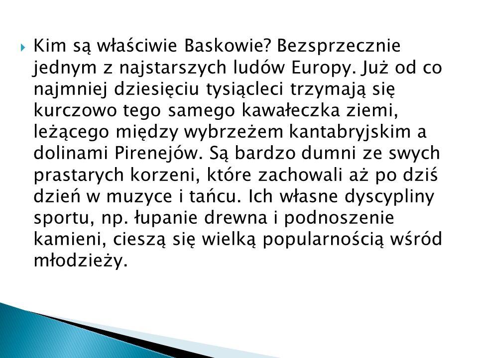 Kim są właściwie Baskowie? Bezsprzecznie jednym z najstarszych ludów Europy. Już od co najmniej dziesięciu tysiącleci trzymają się kurczowo tego sameg