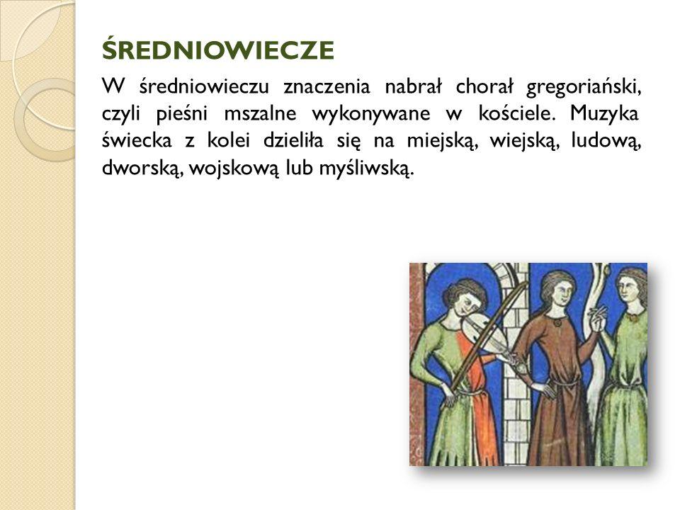 ŚREDNIOWIECZE W średniowieczu znaczenia nabrał chorał gregoriański, czyli pieśni mszalne wykonywane w kościele. Muzyka świecka z kolei dzieliła się na